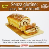 Libri in cucina - Senza glutine: pane, torte e biscotti di Antonio Zucco