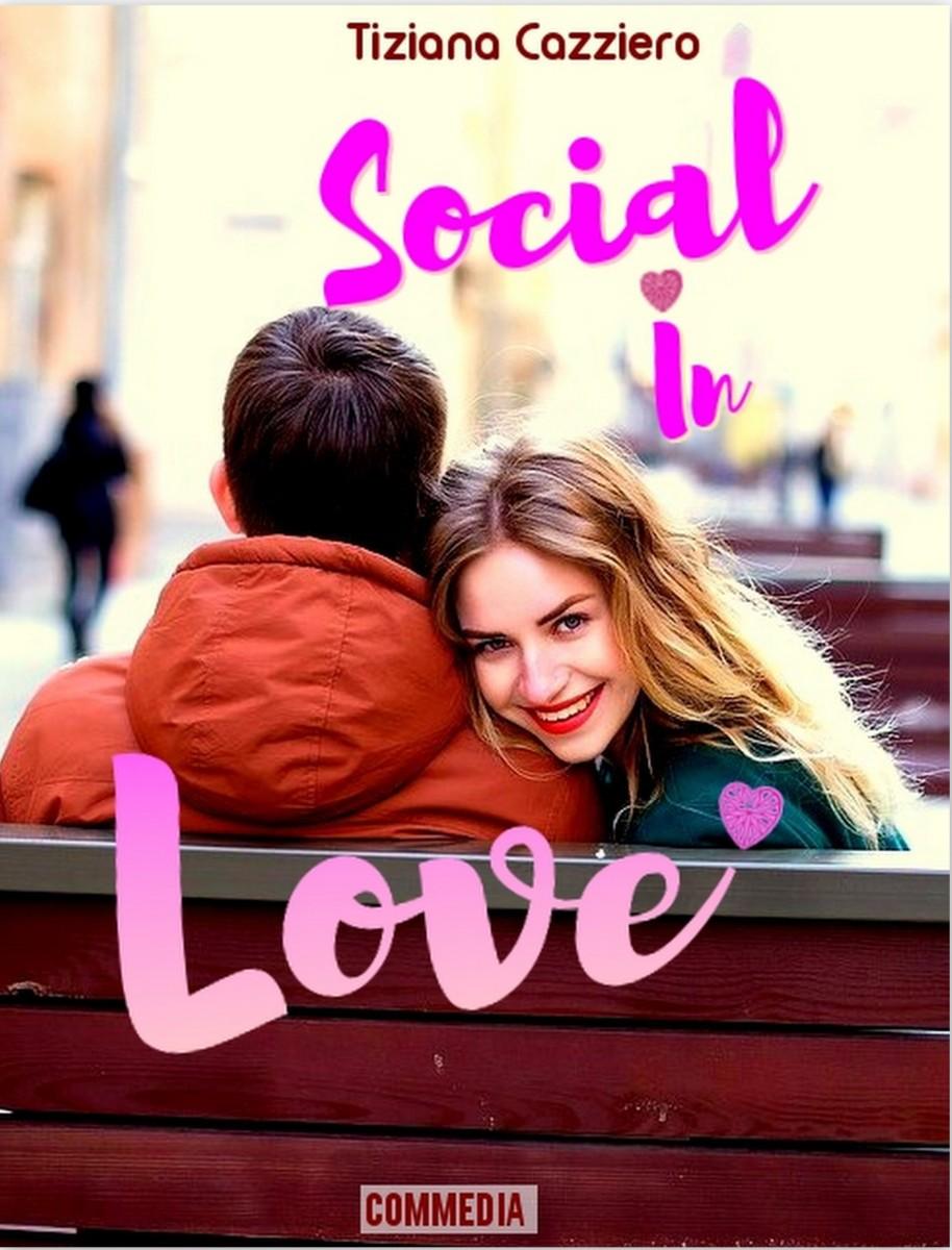 Anteprima. Arriva Social In Love, la mia nuova commedia romantica