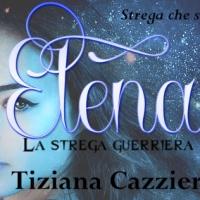 Anteprima. Elena, la strega guerriera. Si conclude la Saga Strega che Splende.