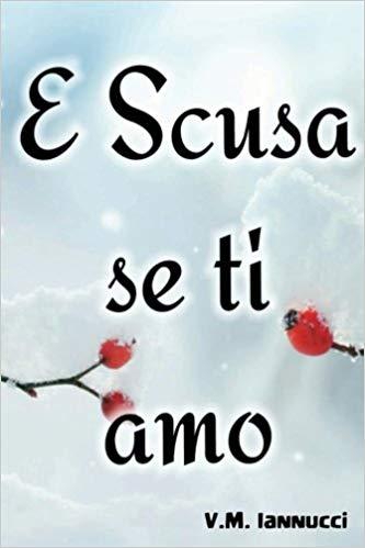Segnalazione trilogia E scusa se ti amo V.M. Iannucci