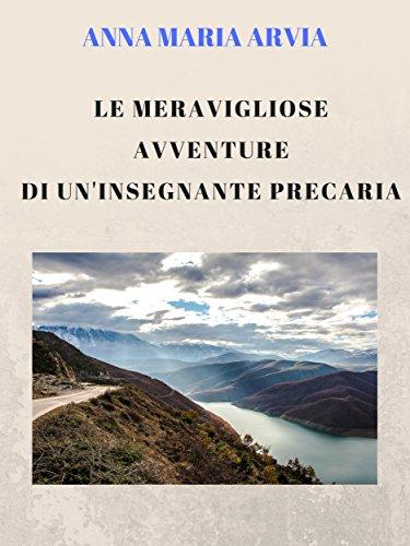 Le meravigliose avventure di un'insegnante precaria di Anna Maria Arvia