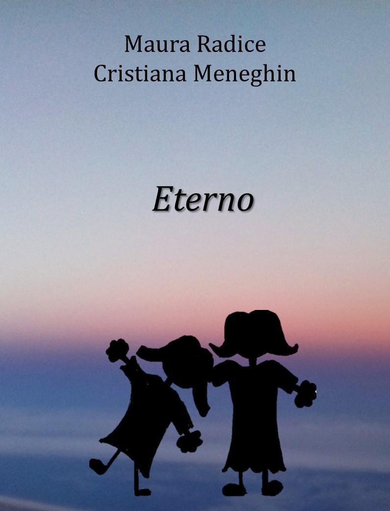 Segnalazione. Eterno di Maura Radice e Cristiana Meneghin