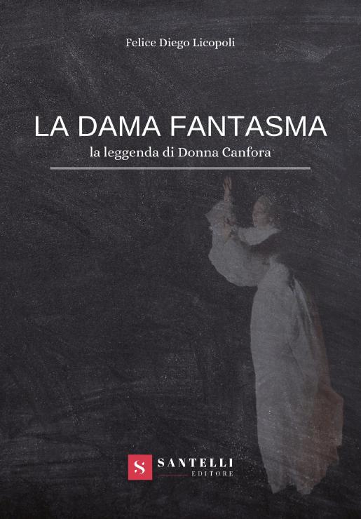 La dama fantasma – La leggenda di Donna Canfora di Felice Diego Licopolo