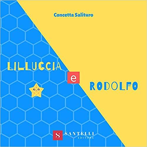 Segnalazione Santelli Editore. Lilluccia e Rodolfo di Concetta Salituro