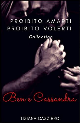 Ben e Cassandra Collection. Proibito Amarti e Proibito Volerti in un solo libro