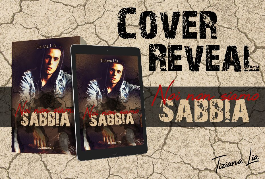 Cover Reveal. Noi non siamo Sabbia di Tiziana Lia
